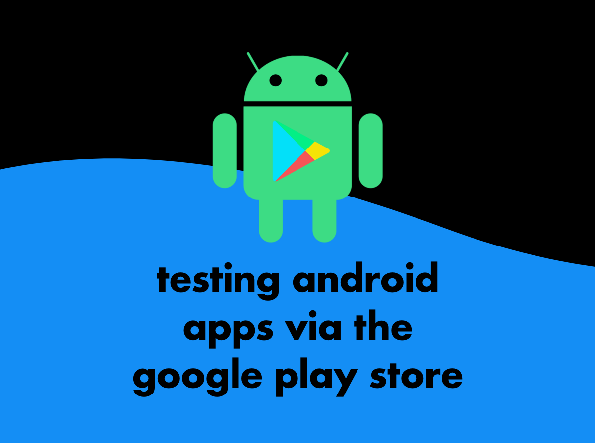 testing android apps via the google play store